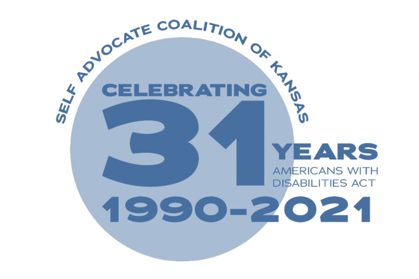 SELF ADVOCATE COALITION OF KANSAS CELEBRATING 31 YEARS OF THE AMERICANS WITH DISABILITIES ACT 1990-2021